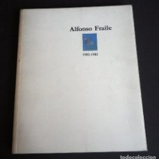 Arte: ALFONSO FRAILE 1982-1983. FRANCISCO CALVO SERRALLER. THEO EDICIONES 1983.. Lote 147003310