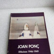 Arte: JOAN PONÇ. DIBUIXOS 1946 - 1949. MAYO 1987. DAU AL SET, GALERIA D'ART . Lote 147459722