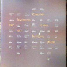Arte: COLECCIÓN TESTIMONIO. 10 AÑOS, 1987-1997. TERRITORIO PLURAL. CATÁLOGO, 23 ENERO-1 MARZO 1998.. Lote 147624246