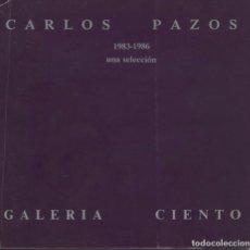 Arte: CATÁLOGO CARLOS PAZOS GALERÍA CIENTO 1986.. Lote 147629218