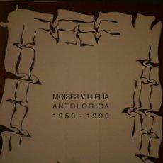 Arte: MOISÈS VILLÈLIA. ANTOLÒGICA. 1950-1990. ESPAIS CENTRE D'ART GIRONA. 1990. TEXTO: J. GIMFERRER. Lote 147909962