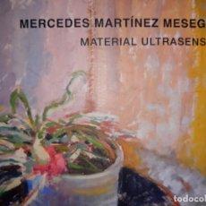 Arte: CATÁLOGO EXPOSICIÓN MATERIAL ULTRASENSIBLE MERCEDES MARTINEZ MESEGUER ARTE PALACIO ALMUDÍ MURCIA. Lote 148198246