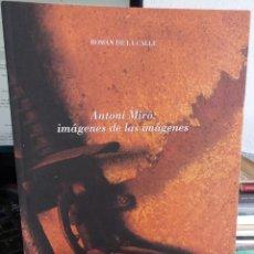 Arte: ANTONI MIRÓ: IMÁGENES DE LAS IMÁGENES - DE LA CALLE, ROMÁN. Lote 148291030