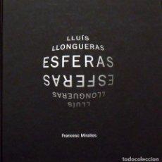 Arte: LIBRO ESFERAS. LLUÍS LLONGUERAS. FRANCESC MIRALLES. FIRMADO POR LLUÍS LLONGUERAS. LUNWERG. 2013.. Lote 148533382