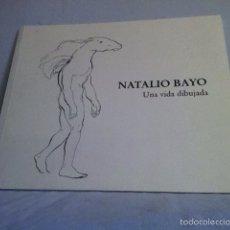 Arte: NATALIO BAYO UNA VIDA DIBUJADA. ZARAGOZA 2005. ÚNICO TC. Lote 148873976
