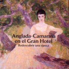 Arte: ANGLADA-CAMARASA EN EL GRAN HOTEL. REDESCUBRIR UNA ÉPOCA. FUNDACIÓN LA CAIXA. 1993. ILLES BALEARS.. Lote 149202406