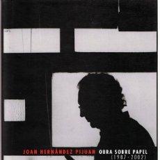 Arte: CATÁLOGO DE JOAN HERNÁNDEZ PIJUAN OBRA SOBRE PAPEL ( 1987 - 2002). Lote 149222282