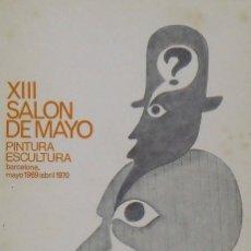 Arte: CATÁLOGO XIII SALÓN DE MAYO. PINTURA, ESCULTURA. BARCELONA. 1970. PORTADA DE COSTA.. Lote 149310270