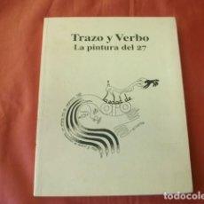 Art: TRAZO Y VERBO. LA PINTURA (DE LA GENERACIÓN) DEL 27 - CATÁLOGO EXPOSICIÓN (MÁLAGA 2005). Lote 150199974
