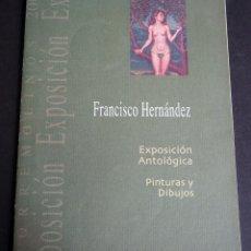 Art: FRANCISCO HERNÁNDEZ. CATALOGO. EXPOSICIÓN ANTOLÓGICA PINTURA Y DIBUJOS. TORREMOLINOS 2004. Lote 150747650