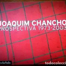 Arte: JOAQUIM CHANCHO PROSPECTIVA 1973 - 2003 - INCLUYE DIBUJO Y DEDICATORIA AUTOGRAFA DEL ARTISTA. Lote 151419786