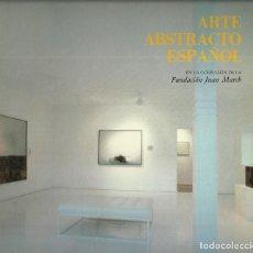 Arte: ARTE ABSTRACTO ESPAÑOL,FUNDACIÓN JUAN MARCH, 1983,COMENTARIOS JULIÁN GÁLLEGO, 163 PÁGINAS. Lote 151755706