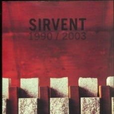 Arte: SIRVENT 1990/2003 - EXPOSICIÓ GOVERN D' ANDORRA - 2004. Lote 152144170