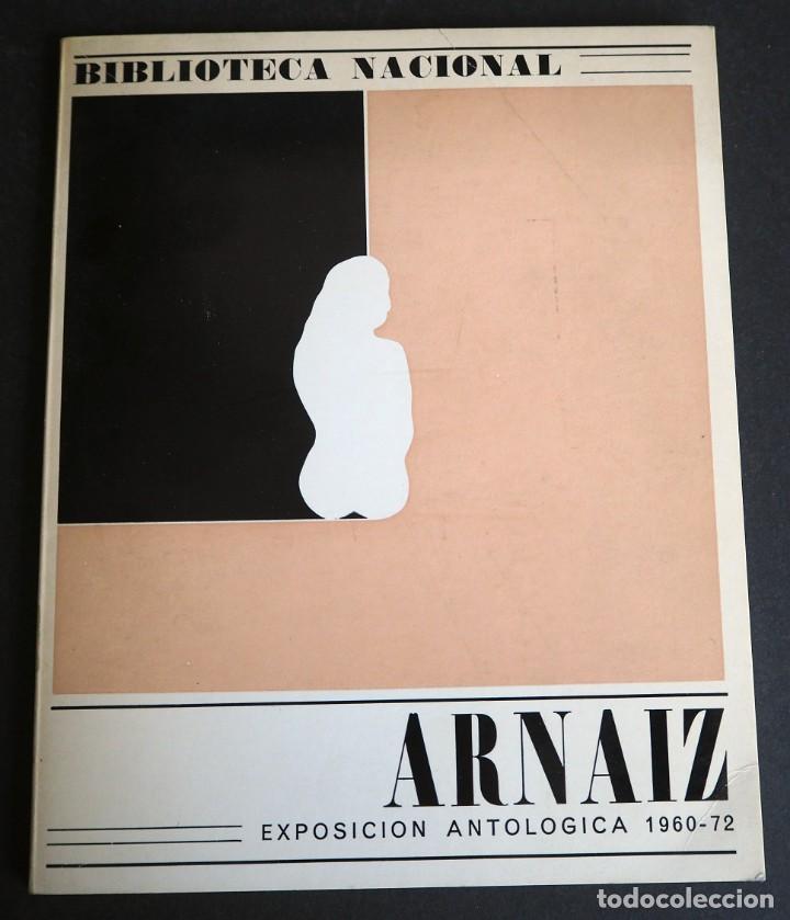 ARNAIZ. EXPOSICION ANTOLOGICA 1960-1972. BIBLIOTECA NACIONAL. 1972. (Arte - Catálogos)