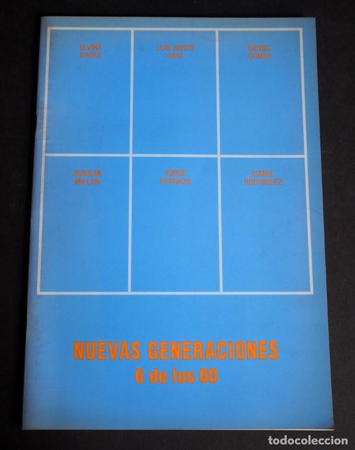 NUEVAS GENERACIONES. 6 DE LOS 60. CATALOGO GALERIA ESPALTER. DICIEMBRE 1991. (Arte - Catálogos)