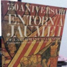 Arte: 750 ANIVERSARI. ENTORN A JAUME I DE L'ART ROMÁNIC A L'ART GÓTIC TRESORS DEL MUSEU D'ART DE CATALUNYA. Lote 154317030