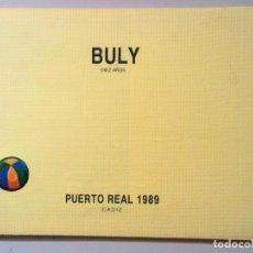 Arte: CATALOGO / OBRA EXPOSICION DE PINTURA. BULY AÑO 1.989. Lote 154403746