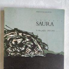 Arte: MARIUCCIA GALFETTI. ANTONIO SAURA LA OBRA GRÁFICA 1958-1984. CATÁLOGO RAZONADO. 1985.. Lote 154995494