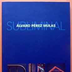 Arte: ÁLVARO PÉREZ MULAS: SUBLIMINAL - CATÁLOGO DE EXPOSICIÓN - MUSEO DA2 - 2008 - NUEVO. Lote 155542702