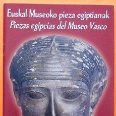 Arte: PIEZAS EGIPCIAS DEL MUSEO VASCO - TEXTOS DE J.M.ORTUONDO Y S. ENTRENA - 2006 - NUEVO. Lote 155669798