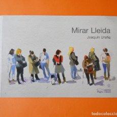 Arte: JOAQUIN UREÑA - MIRAR LLEIDA - ACUARELAS - PAGES EDITORS - 2014. Lote 156088362