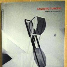 Arte: VAQUERO TURCIOS. FRENTE AL ARQUETIPO. JUNTA DE CASTILLA Y LEÓN, EXPOSICIÓN ITINERANTE, 1996-97. Lote 156193330