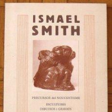 Arte: ISMAEL SMITH. PRECURSOR DEL NOUCENTISME. ESCULTURES, DIBUIXOS I GRAVATS. SALA ARTUR RAMON. 1989.. Lote 156278754