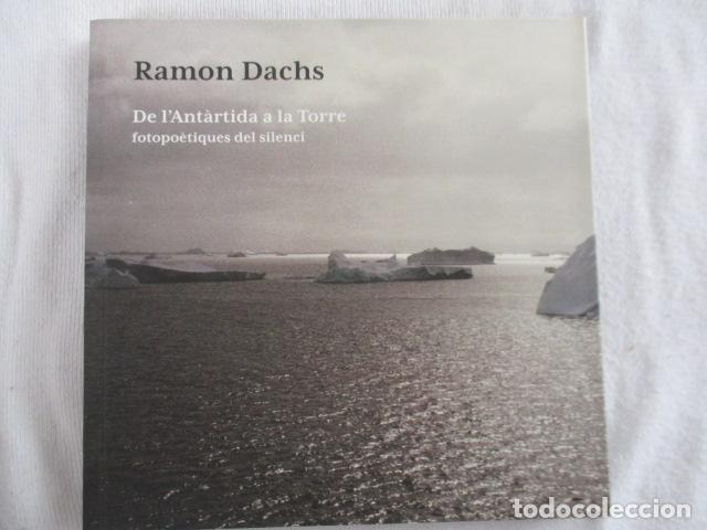FOTOGRAFIA. RAMON DACHS. DE L'ANTÀRTIDA A LA TORRE. FUNDACIÓ VILACASAS. 2016 - NUEVO (Arte - Catálogos)