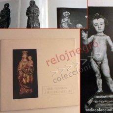 Arte: ESCULTURA POLICROMADA EN COLECCIONES PARTICULARES - CATÁLOGO DE ARTE RELIGIOSO VÍRGENES CRISTOS ETC. Lote 157950922
