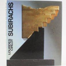 Arte: SUBIRACHS, LOURDES CIRLOT, 1990, ARTUR RAMON EDITOR, FIRMADO Y DEDICADO POR SUBIRACHS, BARCELONA. Lote 158647894