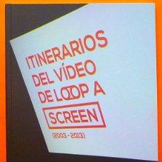 Arte: ITINERARIOS DEL VIDEO: DE LOOP A SCREEN (2003 - 2013) - CATÁLOGO DE EXPOSICIÓN - MAC - 2013 - NUEVO. Lote 160000130