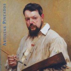 Arte: ARTISTAS PINTADOS. RETRATOS DE PINTORES Y ESCULTORES DEL SIGLO XIX (1997). Lote 160010410