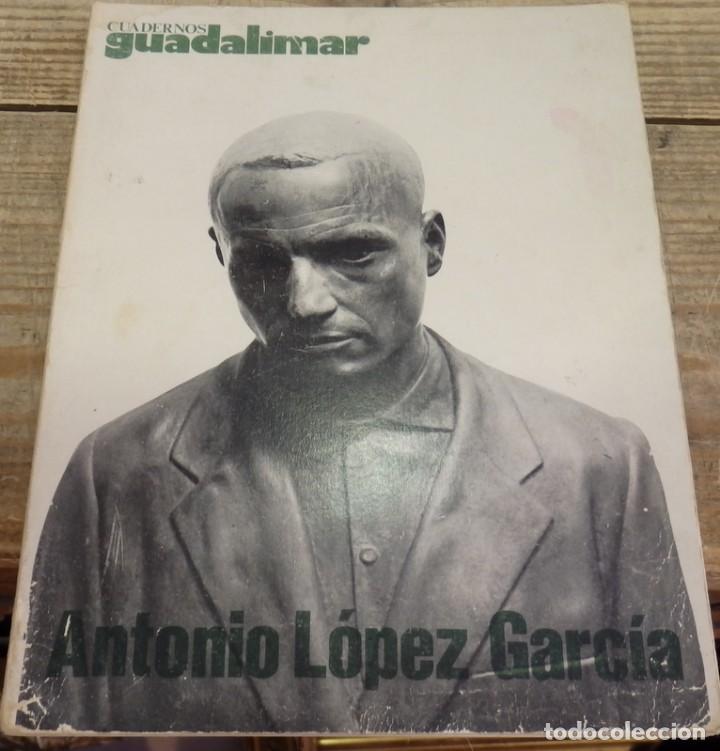 ANTONIO LOPEZ GARCÍA / CUADERNOS GUADALIMAR / EDICIONES RAYUELA. Nº 2. 1977. (Arte - Catálogos)