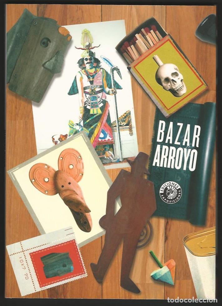 BAZAR ARROYO. EDUARDO ARROYO. CÍRCULO DE BELLAS ARTES. (Arte - Catálogos)