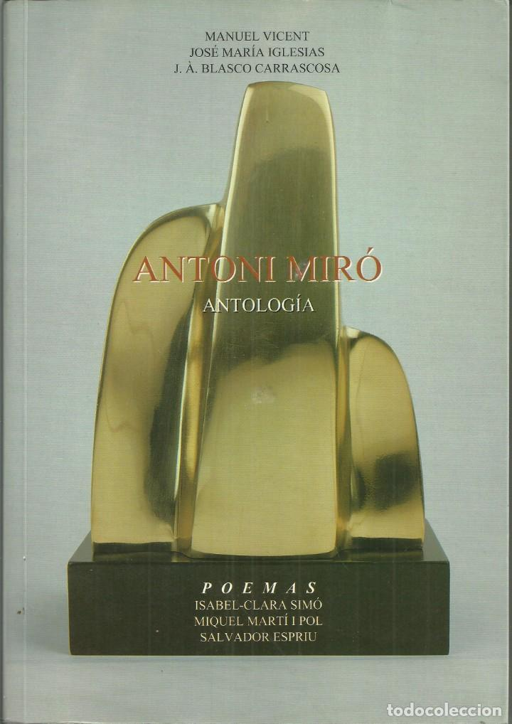 ANTONI MIRÓ, ANTOLOGÍA. DEDICADO Y FIRMADO,ALICANTE 1999, 415 PÁGINAS. (Arte - Catálogos)