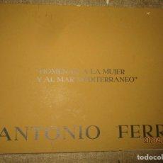 Arte: CATALOGO PINTURAS DEL PINTOR ANTONIO FERRI VALENCIA HOMENAJE A LA MUJER EN MADRID 1982. Lote 164005366