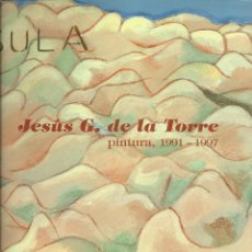 Arte: JESÚS GONZALEZ DE LA TORRE, PINTURA 1991 - 1997, FIRMADO Y DEDICADO. EXPOSICIÓN ITINERANTE. Lote 164761754