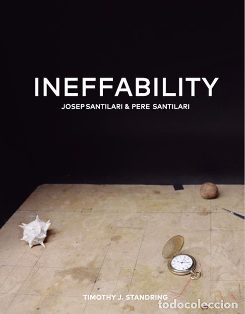 INEFFABILITY, JOSEP SANTILARI & PERE SANTILARI - ARTUR RAMON ART (Arte - Catálogos)