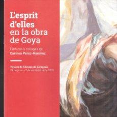 Arte: CARMEN PÉREZ RAMIREZ.*L'ESPRIT D'ELLES EN LA OBRA DE GOYA*.JUNIO 2018.PALACIO SÁSTAGO, ZARAGOZA.. Lote 168603360