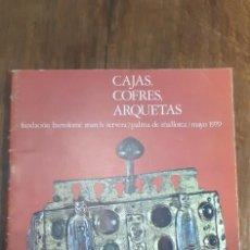 Art: CAJAS, COFRES,ARQUETAS. FUNDACIÓN BARTOLOMÉ MARCH SERVERA. PALMA DE MALLORCA 1979. Lote 169933884