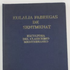 Arte: EULÀLIA FÀBREGAS DE SENTMENAT, ESCULTORA DEL CLASICISMO MEDITERRÁNEO, 1988, MARIO ÁNGEL MARRODAN.. Lote 169966120