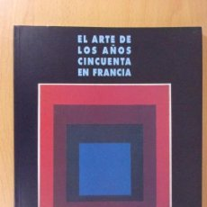 Arte: EL ARTE DE LOS AÑOS CINCUENTA EN FRANCIA . Lote 171018965