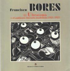 Arte: FRANCISCO BORES EL ULTRAÍSMO Y EL AMBIENTE LITERARIO MADRILEÑO 1921 - 1925 . Lote 171028564