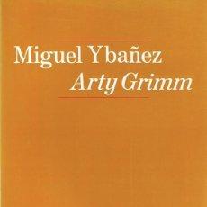 Arte: CATÁLOGO MIGUEL YBAÑEZ ARTY GRIMM . Lote 171029157