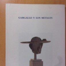 Arte: GARGALLO Y LOS METALES / SALA DE EXPOSICIONES PABLO GARGALLO. ZARAGOZA 1994. Lote 172009252