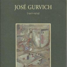 Art: JOSÉ GURVICH,1927 - 1974, GALERÍA GUILLERMO DE OSMA, AÑO 2000, 32 PÁG.. Lote 172081439