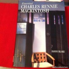 Arte: ESSENTIAL CHARLES RENNIE MACKINTOSH, DE FAN Y BLAKE, 2001, 256 PAGINAS, EN PASTA DURA SOBRECUBIERTAS. Lote 172220787