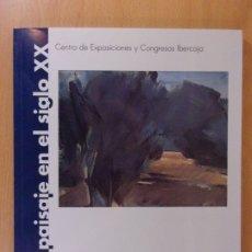 Arte: EL PAISAJE EN EL SIGLO XX / CENTRO DE EXPOSICIONES Y CONGRESOS. ZARAGOZA. 2004. Lote 173388879