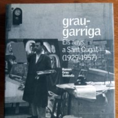 Arte: GRAU GARRIGA ELS ANYS DE SANT CUGAT 1929 - 1957 - ISBN 9788497911139. Lote 177339567