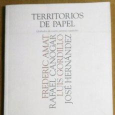 Arte: TERRITORIOS DE PAPEL. GRABADOS DE CUATRO ARTISTAS ESPAÑOLES: FREDERIC AMAT, RAFAEL CANOGAR, LUIS GOR. Lote 178142752